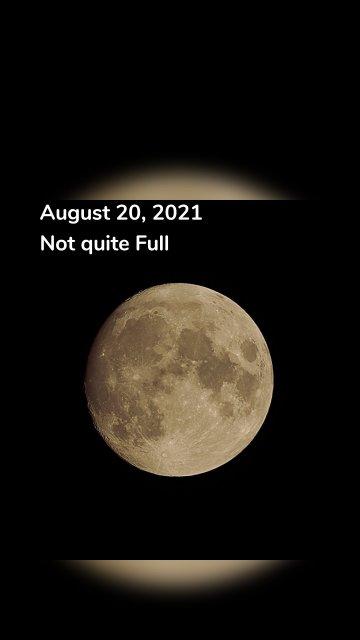 August 20, 2021 Not quite Full
